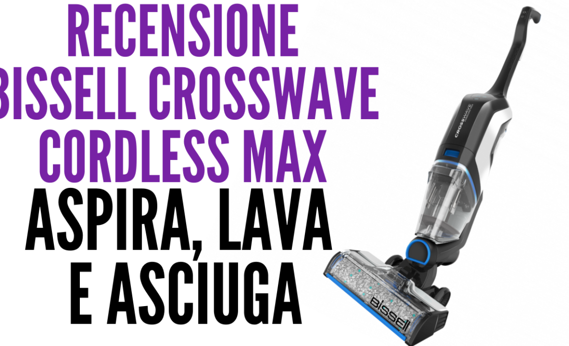 Bissell CrossWave Cordless Max - recensione